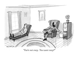 """You're not crazy.  You want crazy"" - New Yorker Cartoon Premium Giclee Print by Jason Patterson"