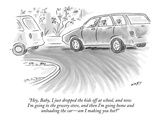 """Hey, Baby, I just dropped the kids off at school, and now I'm going to th…"" - New Yorker Cartoon Premium Giclee Print by Kim Warp"