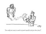 """You really just want to watch me punch myself in the face three times"" - New Yorker Cartoon Premium Giclee Print by Farley Katz"