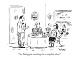 """Can I bring you something else to complain about"" - New Yorker Cartoon Premium Giclee Print by David Sipress"