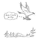 Fish being carried by bird of prey thinking, 'God, I hate to fly.' - New Yorker Cartoon Premium Giclee Print by Kim Warp