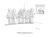 """I think I speak for all of us."" - New Yorker Cartoon Premium Giclee Print by Zachary Kanin"