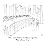 """O.K., counsellor, we heard your argument.  Now tell us a story."" - New Yorker Cartoon Premium Giclee Print by Paul Noth"