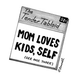 The Tender Tabloid-'Mom Loves Kids, Self—see page three. - New Yorker Cartoon Premium Giclee Print by Mark O'Donnell