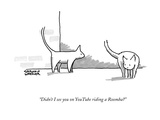 """Didn't I see you on YouTube riding a Roomba"" - New Yorker Cartoon Premium Giclee Print by Shannon Wheeler"