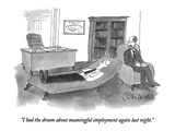 """I had the dream about meaningful employment again last night."" - New Yorker Cartoon Giclee Print by W.B. Park"