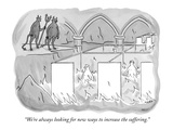 """We're always looking for new ways to increase the suffering."" - New Yorker Cartoon Premium Giclee Print by Kim Warp"