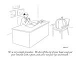 """It's a very simple procedure.  We slice off the top of your head, scoop o…"" - New Yorker Cartoon Premium Giclee Print by Alex Gregory"