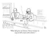 """When life gives me lemons, I know twenty-six ways to kill a man with a le…"" - New Yorker Cartoon Premium Giclee Print by Paul Noth"
