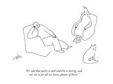 """It's odd that you're so dull and I'm so boring, and our cat is, for all w…"" - New Yorker Cartoon Premium Giclee Print by Erik Hilgerdt"