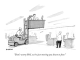 """Don't worry Phil, we're just moving you down to four."" - New Yorker Cartoon Premium Giclee Print by Jason Patterson"