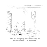 """When I was making money, I made the most money, and now that I'm spiritua…"" - New Yorker Cartoon Premium Giclee Print by Barbara Smaller"