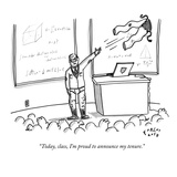 """Today, class, I'm proud to announce my tenure."" - New Yorker Cartoon Premium Giclee Print by Farley Katz"