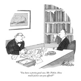 """You have a pretty good case, Mr. Pitkin. How much justice can you afford"" - New Yorker Cartoon Giclee Print by J.B. Handelsman"