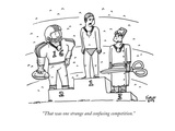 """That was one strange and confusing competition."" - New Yorker Cartoon Premium Giclee Print by Farley Katz"