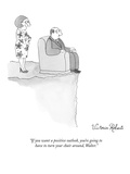 """If you want a positive outlook, you're going to have to turn your chair a…"" - New Yorker Cartoon Premium Giclee Print by Victoria Roberts"