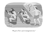 """We get it, Tom—you're management now."" - New Yorker Cartoon Premium Giclee Print by David Borchart"