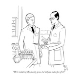 """We're isolating the obesity gene, but only to make fun of it."" - New Yorker Cartoon Premium Giclee Print by Paul Noth"