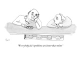 """Everybody else's problems are better than mine."" - New Yorker Cartoon Premium Giclee Print by Zachary Kanin"