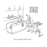 """If it were painful, could I do this"" - New Yorker Cartoon Premium Giclee Print by Eric Lewis"