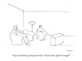 """""""Gays and lesbians getting married—haven't they suffered enough"""" - New Yorker Cartoon Premium Giclee Print by Michael Shaw"""