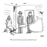 """We can do this the easy way or the hard way."" - New Yorker Cartoon Premium Giclee Print by Farley Katz"