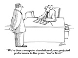 """We've done a computer simulation of your projected performance in five ye…"" - Cartoon Regular Giclee Print by J.P. Rini"