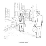 &quot;I said come alone.&quot; - New Yorker Cartoon Premium Giclee Print by Paul Noth
