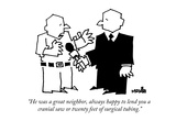 """He was a great neighbor, always happy to lend you a cranial saw or twenty…"" - New Yorker Cartoon Premium Giclee Print by Ariel Molvig"