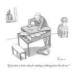 """""""If you have a better idea for making a talking piano I'm all ears."""" - New Yorker Cartoon Regular Giclee Print by Zachary Kanin"""