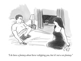 """I do have a fantasy about horse-whipping you, but it's not a sex fantasy.…"" - New Yorker Cartoon Premium Giclee Print by Carolita Johnson"