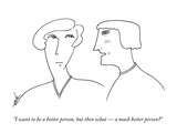 """I want to be a better person, but then what — a much better person"" - New Yorker Cartoon Premium Giclee Print by Erik Hilgerdt"