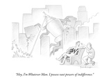 """Hey, I'm Whatever Man. I possess vast powers of indifference."" - New Yorker Cartoon Premium Giclee Print by David Borchart"