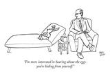 """I'm more interested in hearing about the eggs you're hiding from yourself…"" - New Yorker Cartoon Premium Giclee Print by Paul Noth"