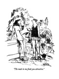 """The male in me finds you  attractive."" - New Yorker Cartoon Premium Giclee Print by Robert Weber"