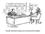 """Exactly what kind of options are you interested in trading"" - Cartoon Regular Giclee Print by Mort Gerberg"