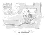 """I don't ask for much, but what I get should be of very good quality."" - New Yorker Cartoon Premium Giclee Print by Dean Vietor"