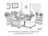 """I'd consider taking out this appendix you're not using and greatly expand…"" - New Yorker Cartoon Premium Giclee Print by Robert Leighton"