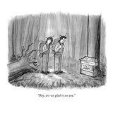 """Boy, are we glad to see you."" - New Yorker Cartoon Premium Giclee Print by Jason Patterson"