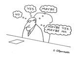 Businessman's thoughts:  'No,' 'Yes,' 'Maybe,' 'Maybe yes, maybe no,' whil… - Cartoon Regular Giclee Print by Charles Barsotti