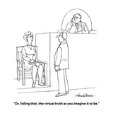 """Or, failing that, the virtual truth as you imagine it to be."" - Cartoon Regular Giclee Print by J.B. Handelsman"