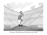 """I love you. We all love you. Now throw some strikes."" - New Yorker Cartoon Premium Giclee Print by Jason Patterson"