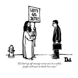"""If I don't go off-message every once in a while, people will start to thi…"" - New Yorker Cartoon Regular Giclee Print par Drew Dernavich"