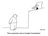 """That's a good point, who am I to judge  Case dismissed."" - Cartoon Regular Giclee Print by Charles Barsotti"