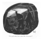 """For gosh sakes, here comes Mrs. Roosevelt!"" - New Yorker Cartoon Premium Giclee Print by Robert J. Day"