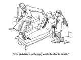 """His resistance to therapy could be due to death."" - Cartoon Regular Giclee Print by J.P. Rini"