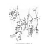 &quot;Why, Harriet, I hardly recognized you!&quot; - New Yorker Cartoon Premium Giclee Print by Ned Hilton