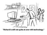 """Richard is still not quite at one with technology."" - Cartoon Regular Giclee Print by Mort Gerberg"