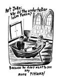 Art Joke: Why did the undertaker leave Venice-Because he didn't want to s… - New Yorker Cartoon Giclee Print by Stephanie Skalisky