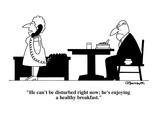 """He can't be disturbed right now; he's enjoying a healthy breakfast."" - Cartoon Regular Giclee Print by Charles Barsotti"